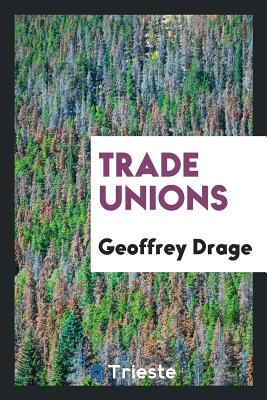 Trade Unions - Drage, Geoffrey