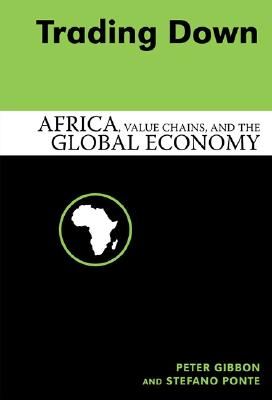 Trading Down: Africa, Value Chains, and the Global Economy - Gibbon, Peter, and Ponte, Stefano