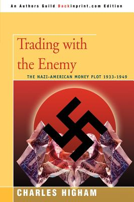 Trading with the Enemy: The Nazi-American Money Plot 1933-1949 - Higham, Charles