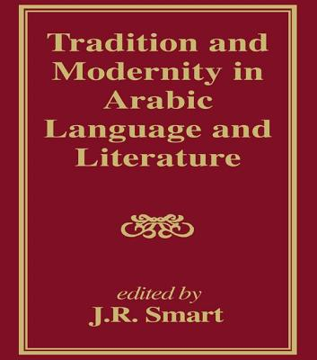 Tradition and Modernity in Arabic Language And Literature - Smart, J. R.
