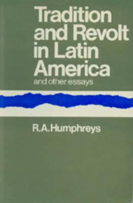 Tradition and Revolt in Latin America - Humphreys, Robert Allen, and Humphreys R a