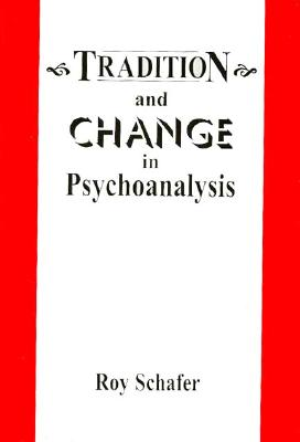 Tradition & Change in Psychoanalysis - Schafer, Roy, Ph.D.