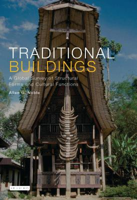 Traditional Buildings: A Global Survey of Structural Forms and Cultural Functions - Noble, Allen G, Professor