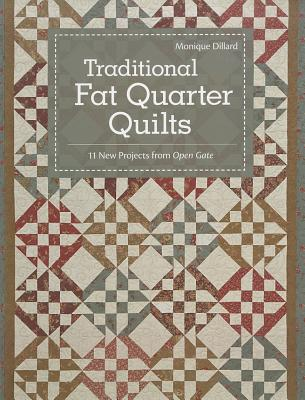 Traditional Fat Quarter Quilts: 11 Traditional Quilt Projects from Open Gate - Dillard, Monique