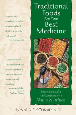 Traditional Foods Are Your Best Medicine: Improving Health and Longevity with Native Nutrition - Schmid, Ron, ND
