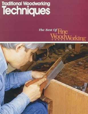 Traditional Woodworking Techniques - Fine Woodworking (Editor), and Kelsey, John (Editor)