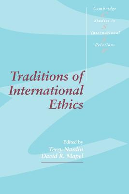 Traditions of International Ethics - Nardin, Terry (Editor), and Mapel, David R (Editor)