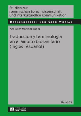 Traduccion y Terminologia En El Ambito Biosanitario (Ingles - Espanol) - Martinez Lopez, Ana Belen