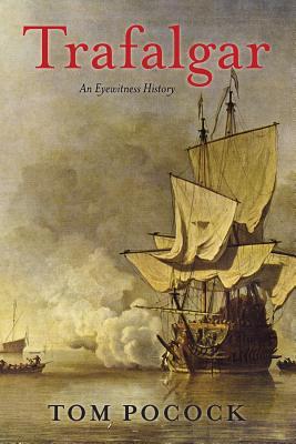 Trafalgar: An Eyewitness History - Pocock, Tom