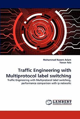 Traffic Engineering with Multiprotocol Label Switching - Aslam, Muhammad Naeem, and Aziz, Yassar