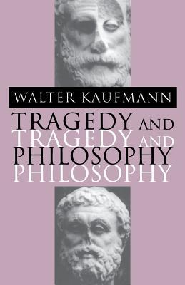 Tragedy and Philosophy - Kaufmann, Walter