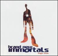 Tragic Show - Brand New Immortals