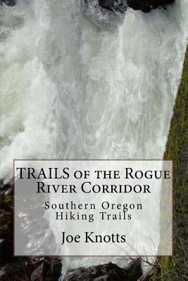 Trails of the Rogue River Corridor: Southern Oregon Hiking Trails - Knotts, Joe
