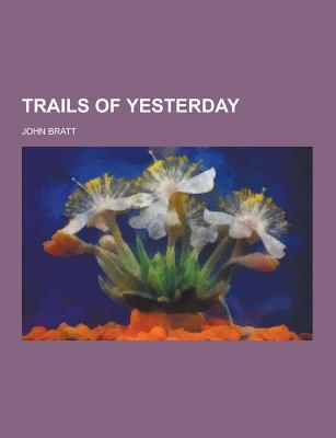Trails of Yesterday - Bratt, John