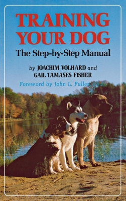 Training Your Dog: The Step-By-Step Manual - Volhard, Joachim J, and Fisher, Gail Tamases, and Greenwald, Roger (Photographer)