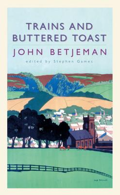 Trains and Buttered Toast: Selected Radio Talks - Betjeman, John, and Games, Stephen, Mr.