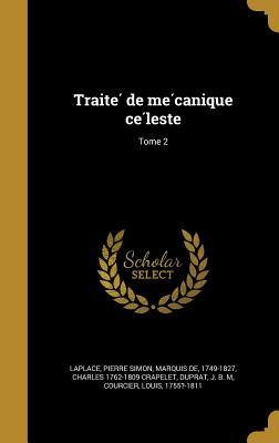 Traite de Me Canique Ce Leste; Tome 2 - Laplace, Pierre Simon Marquis De (Creator), and Crapelet, Charles 1762-1809, and Duprat, J B M (Creator)