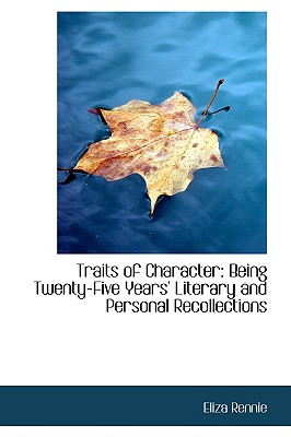 Traits of Character: Being Twenty-Five Years' Literary and Personal Recollections - Rennie, Eliza