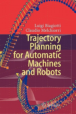 Trajectory Planning for Automatic Machines and Robots - Biagiotti, Luigi