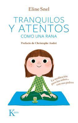 Tranquilos y Atentos Como una Rana. W/CD: La Meditacion Para los Ninos . . . Con Sus Padres - Snel, Eline, and Andre, Christophe (Preface by)