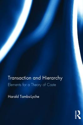 Transaction and Hierarchy: Elements for a Theory of Caste - Tambs-Lyche, Harald