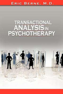 Transactional Analysis in Psychotherapy by Eric Berne (the Author of Games People Play) - Berne, Eric, M.D.