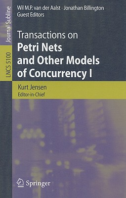 Transactions on Petri Nets and Other Models of Concurrency I - Jensen, Kurt, and Van Der Aalst, Wil M P (Editor), and Billington, Jonathan (Editor)