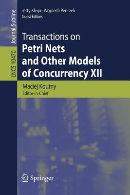 Transactions on Petri Nets and Other Models of Concurrency XII - Koutny, Maciej (Editor), and Kleijn, Jetty (Editor), and Penczek, Wojciech (Editor)