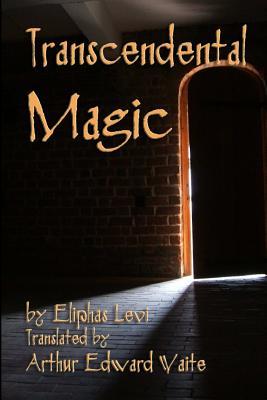 Transcendental Magic - Levi, Eliphas, and Waite, Arthur Edward (Translated by)