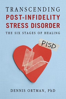 Transcending Post-Infidelity Stress Disorder (PISD): The Six Stages of Healing - Ortman, Dennis C