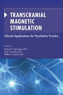 Transcranial Magnetic Stimulation: Clinical Applications for Psychiatric Practice - Bermudes, Richard a (Editor), and Lanocha, Karl (Editor), and Janicak, Philip G, MD (Editor)