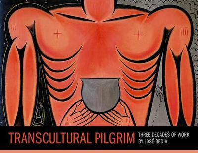 Transcultural Pilgrim: Three Decades of Work by Jos Bedia - Bettelheim, Judith, and Berlo, Janet Catherine