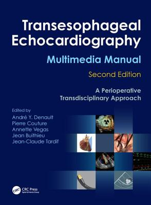 Transesophageal Echocardiography Multimedia Manual: A Perioperative Transdisciplinary Approach - Denault, Andr y (Editor), and Couture, Pierre (Editor), and Vegas, Annette (Editor)