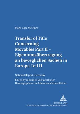 Transfer of Title Concerning Movables Part II: National Report: Germany - Rainer, J Michael, and McGuire, Mary-Rose