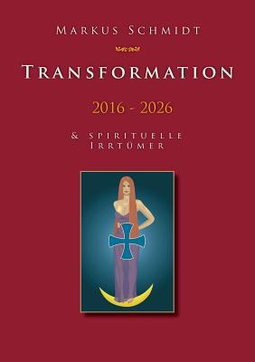 Transformation 2016 - 2026 - Schmidt, Markus