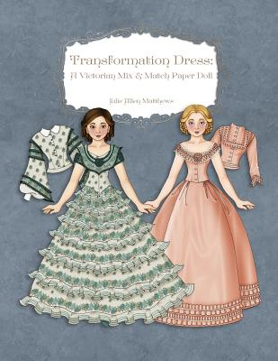 Transformation Dress: A Victorian Mix and Match Paper Doll - Matthews, Julie