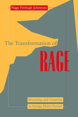 Transformation of Rage: Mourning and Creativity in George Eliot's Fiction - Johnstone, Peggy Fitzhugh