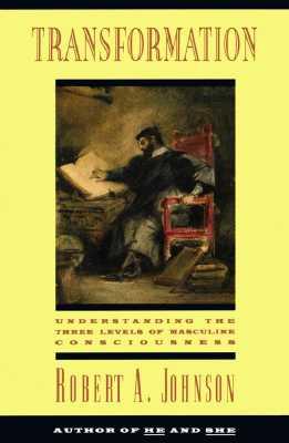 Transformation: Understanding the Three Levels of Mascul - Johnson, Robert A