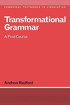 Transformational Grammar: A First Course - Radford, Andrew, and Andrew, Radford, and Anderson, S R (Editor)