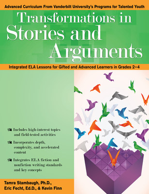 Transformations in Stories and Arguments: Integrated Ela Lessons for Gifted and Advanced Learners in Grades 2-4 - Stambaugh, Tamra, and Fecht, Eric, Ed, and Finn, Kevin