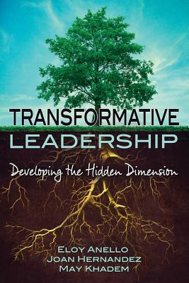 Transformative Leadership: Developing the Hidden Dimension - Anello, Eloy, and Hernandez, Joan, and Khadem, May