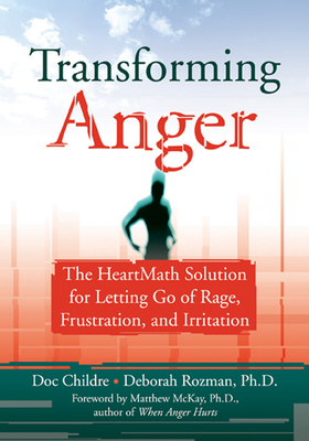 Transforming Anger - Childre, Doc Lew, and Rozman, Deborah, PH.D., and McKay, Matthew, PH.D. (Introduction by)