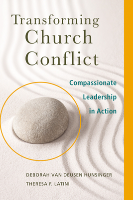 Transforming Church Conflict: Compassionate Leadership in Action - Hunsinger, Deborah Van Deusen, and Latini, Theresa F