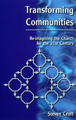 Transforming Communities: Re-Imagining the Church in the 21st Century - Croft, Steven