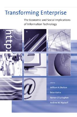 Transforming Enterprise: The Economic and Social Implications of Information Technology - Dutton, William H (Editor), and Kahin, Brian (Editor), and O'Callaghan, Ramon (Editor)