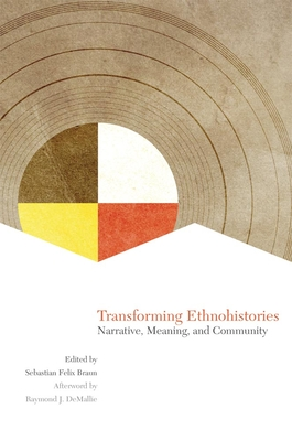 Transforming Ethnohistories: Narrative, Meaning, and Community - Braun, Sebastian Felix, Dr. (Editor), and Demallie, Raymond J (Afterword by)