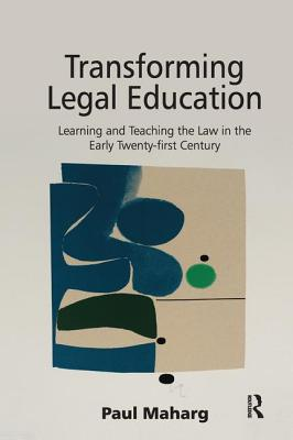 Transforming Legal Education: Learning and Teaching the Law in the Early Twenty-first Century - Maharg, Paul, Professor