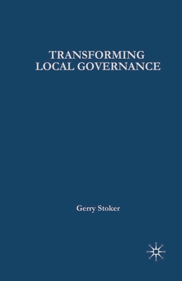Transforming Local Governance: From Thatcherism to New Labour - Stoker, Gerry