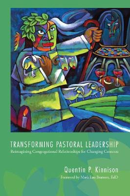 Transforming Pastoral Leadership - Kinnison, Quentin P, and Branson, Mark Lau Ed D (Foreword by)