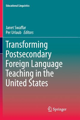 Transforming Postsecondary Foreign Language Teaching in the United States - Swaffar, Janet (Editor), and Urlaub, Per (Editor)